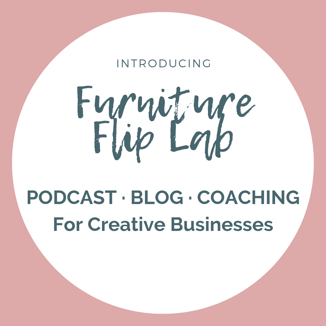 Furniture Flip Lab - Podcast, Blog and Coaching for Creative Businesses